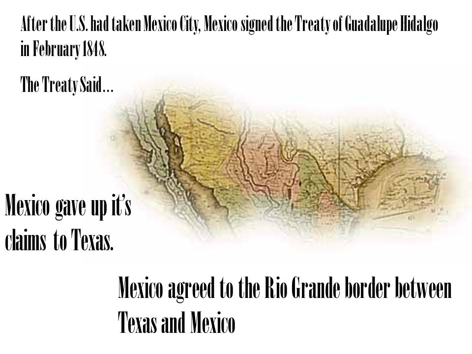 Mexico gave up it's claims to Texas.