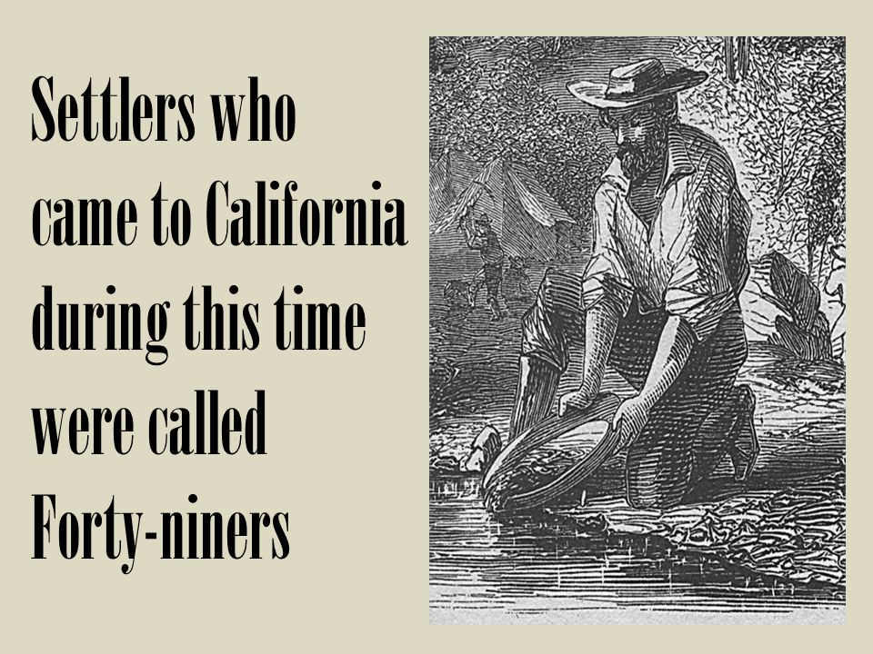 Settlers who came to California during this time were called
