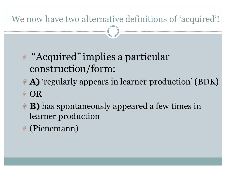 We now have two alternative definitions of 'acquired'!