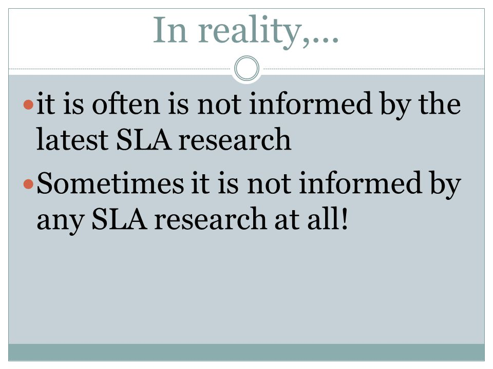 In reality,... it is often is not informed by the latest SLA research
