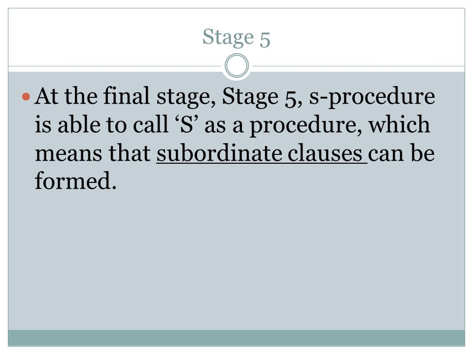 Stage 5 At the final stage, Stage 5, s-procedure is able to call 'S' as a procedure, which means that subordinate clauses can be formed.