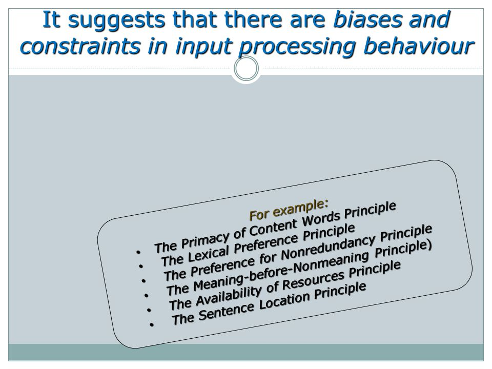 It suggests that there are biases and constraints in input processing behaviour