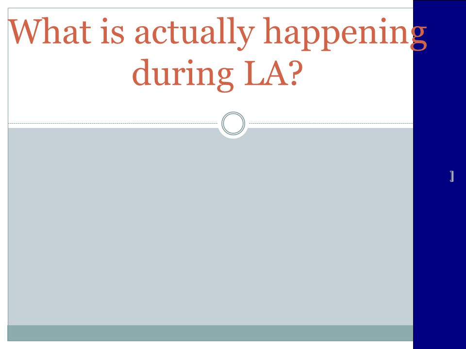 What is actually happening during LA