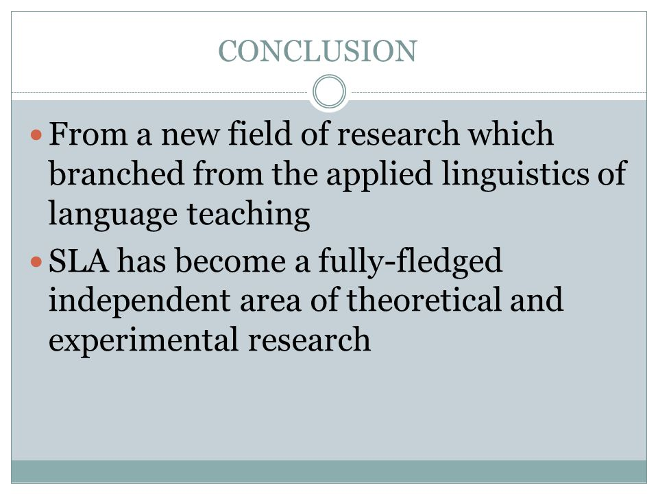 CONCLUSION From a new field of research which branched from the applied linguistics of language teaching.