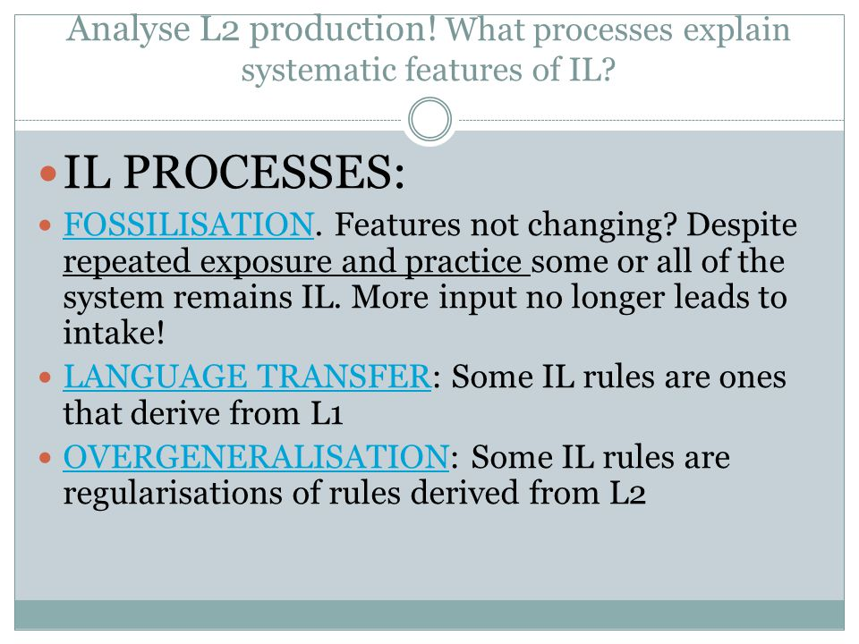 Analyse L2 production! What processes explain systematic features of IL