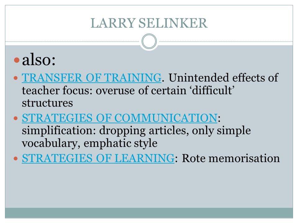 LARRY SELINKER also: TRANSFER OF TRAINING. Unintended effects of teacher focus: overuse of certain 'difficult' structures.