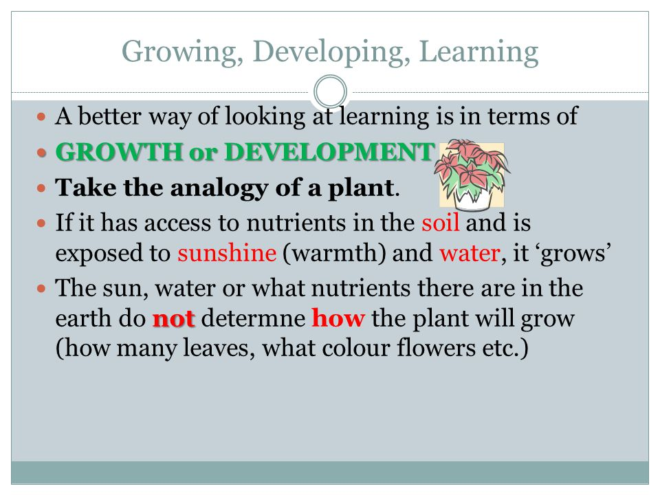 Growing, Developing, Learning