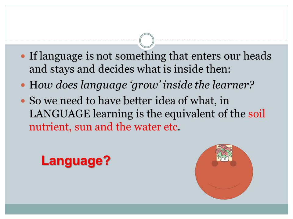 If language is not something that enters our heads and stays and decides what is inside then: