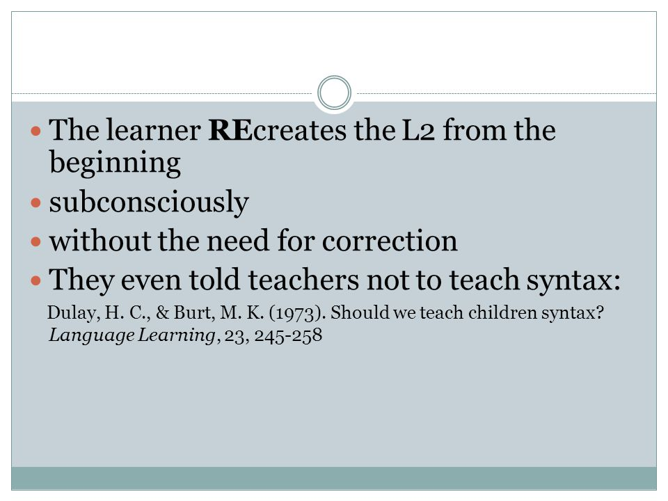 The learner REcreates the L2 from the beginning subconsciously
