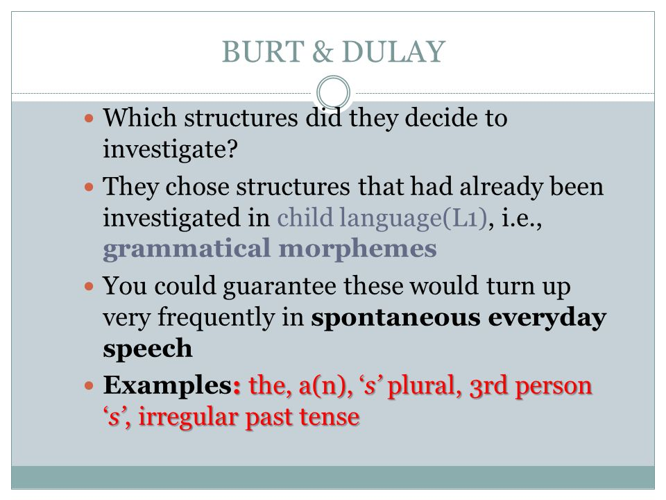 BURT & DULAY Which structures did they decide to investigate
