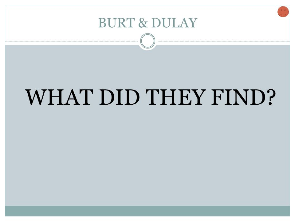 BURT & DULAY WHAT DID THEY FIND