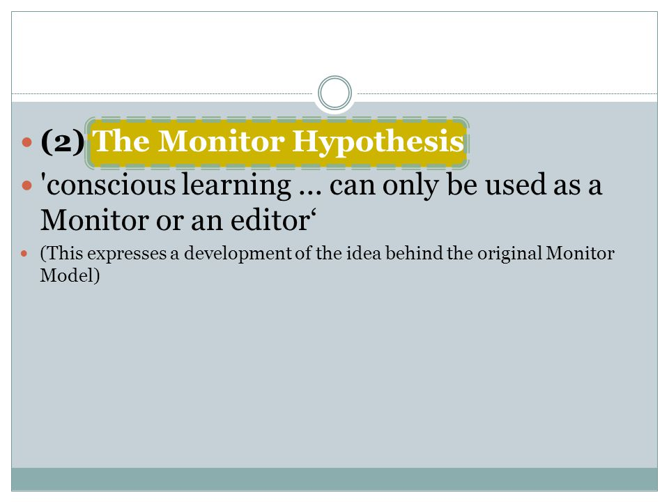 (2) The Monitor Hypothesis