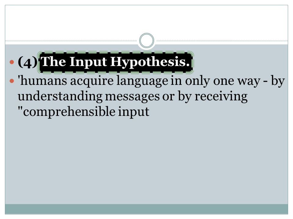 (4) The Input Hypothesis.