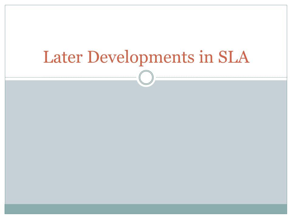 Later Developments in SLA