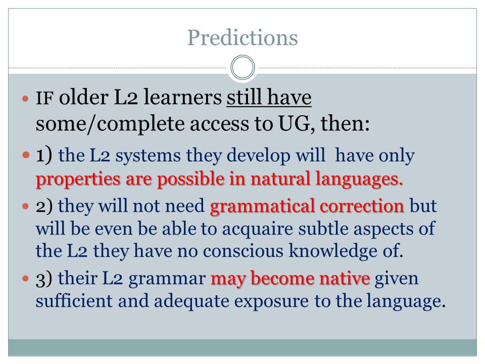 Predictions IF older L2 learners still have some/complete access to UG, then:
