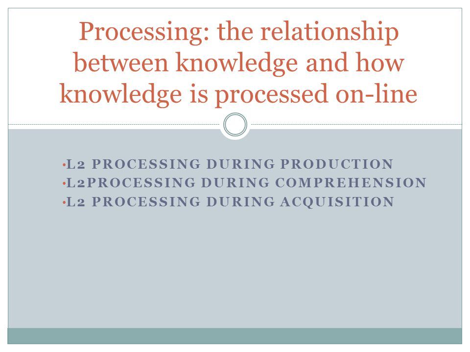 Processing: the relationship between knowledge and how knowledge is processed on-line