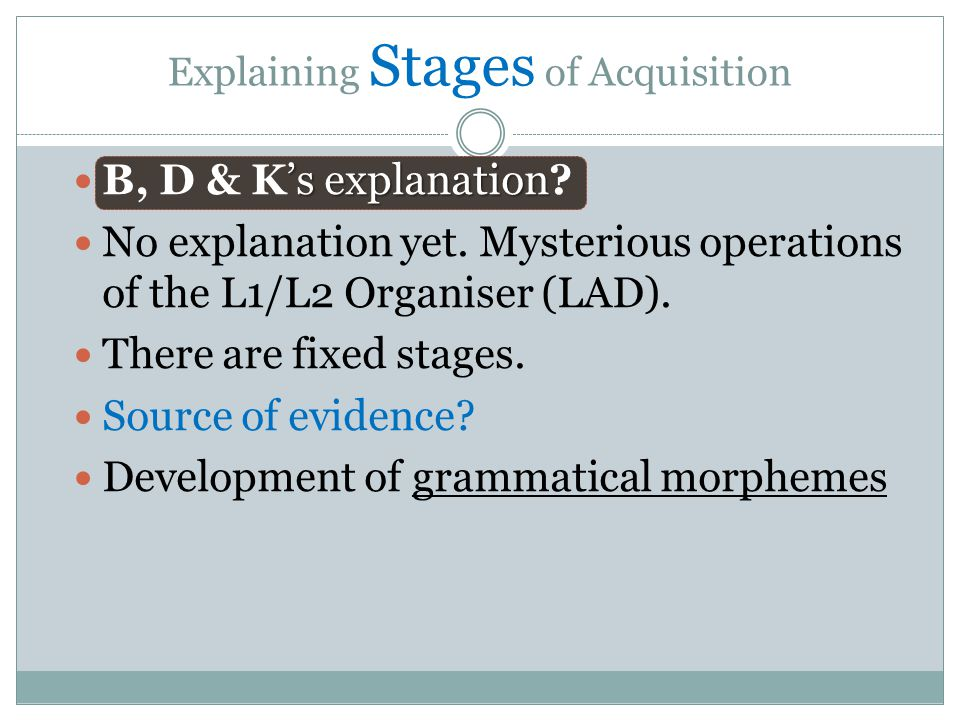 Explaining Stages of Acquisition