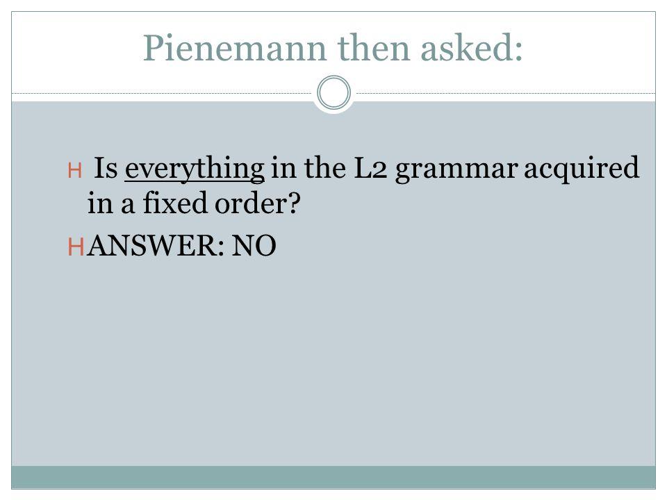 Pienemann then asked: ANSWER: NO