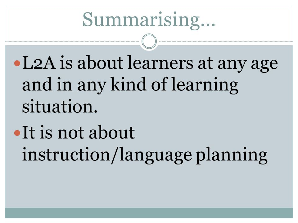Summarising... L2A is about learners at any age and in any kind of learning situation.