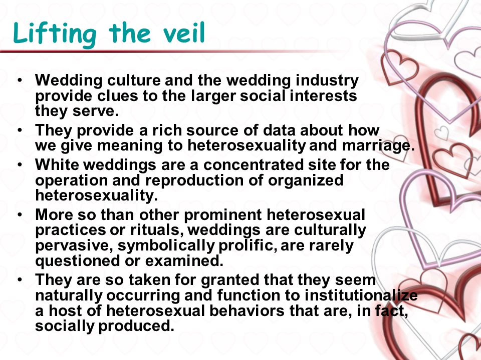 Lifting the veil Wedding culture and the wedding industry provide clues to the larger social interests they serve.