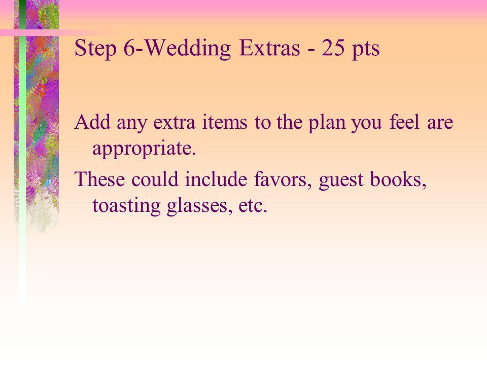 Step 6-Wedding Extras - 25 pts