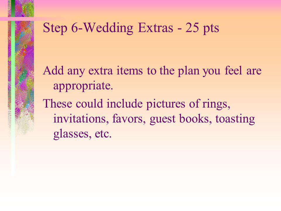 Step 6-Wedding Extras - 25 pts