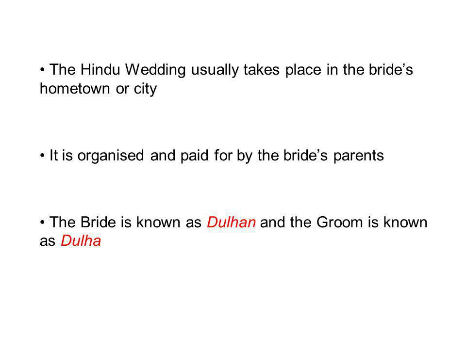 The Hindu Wedding usually takes place in the bride's hometown or city
