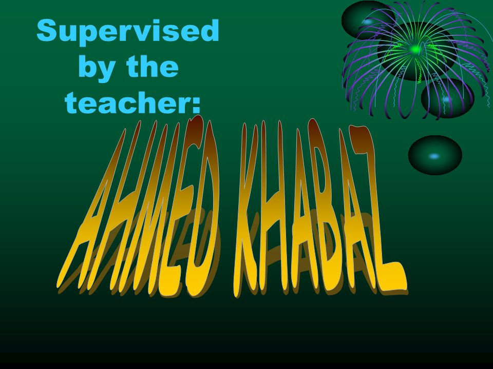 Supervised by the teacher: AHMED KHABAZ