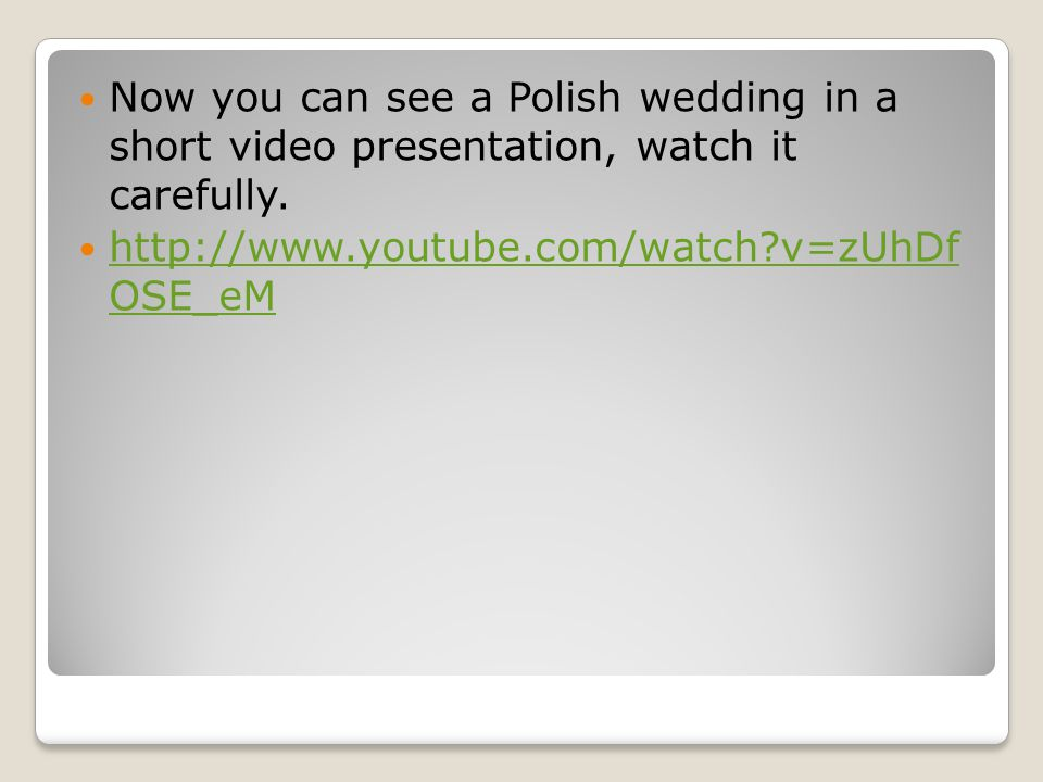 Now you can see a Polish wedding in a short video presentation, watch it carefully.