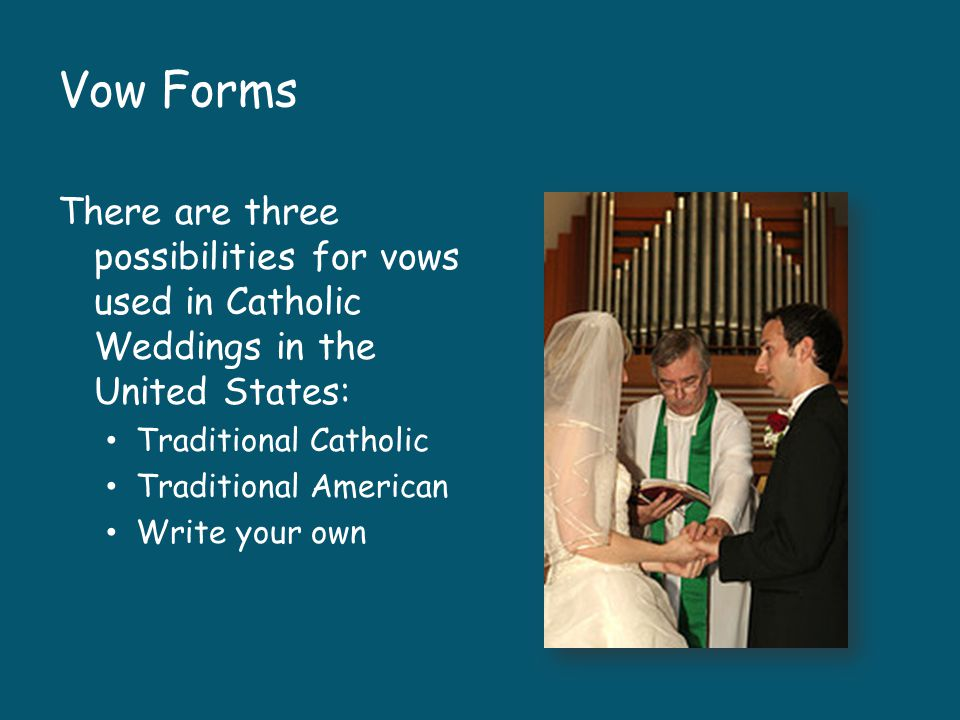 Vow Forms There are three possibilities for vows used in Catholic Weddings in the United States: Traditional Catholic.