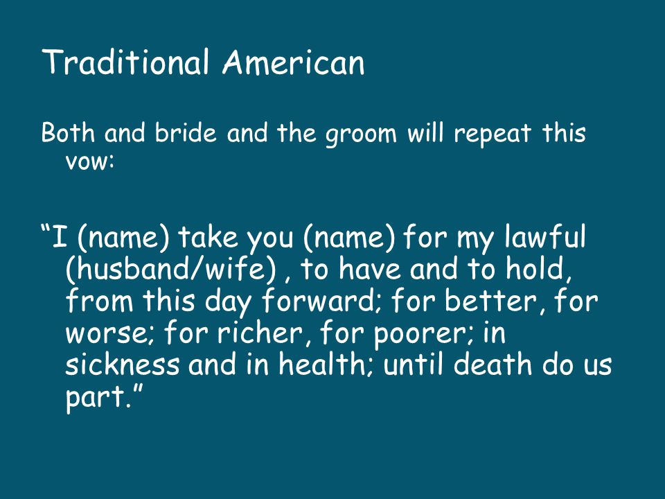 Traditional American Both and bride and the groom will repeat this vow: