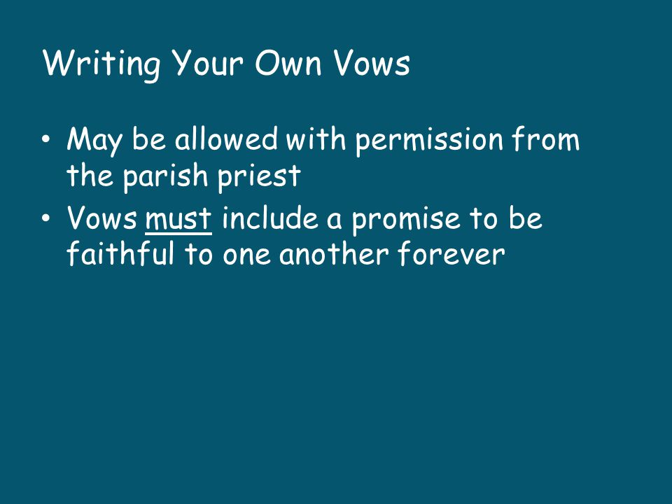 Writing Your Own Vows May be allowed with permission from the parish priest.