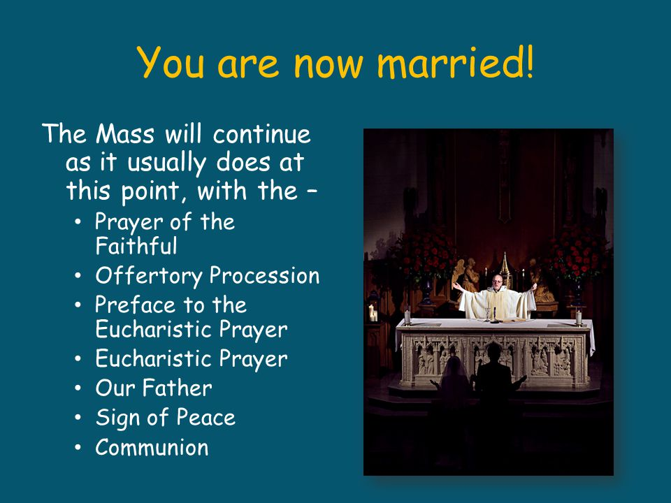 You are now married! The Mass will continue as it usually does at this point, with the – Prayer of the Faithful.