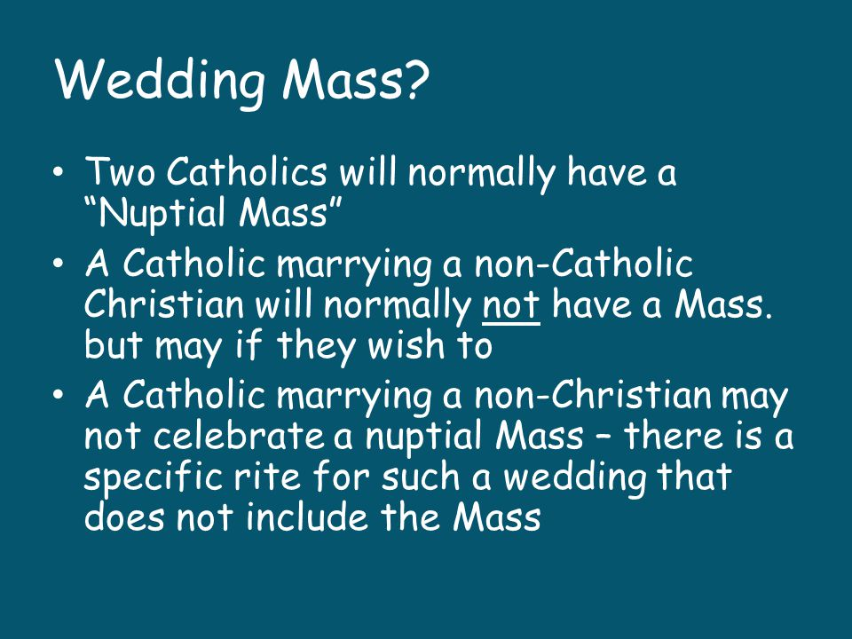 Wedding Mass Two Catholics will normally have a Nuptial Mass