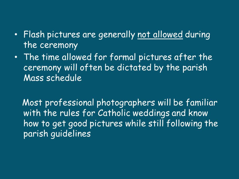 Flash pictures are generally not allowed during the ceremony