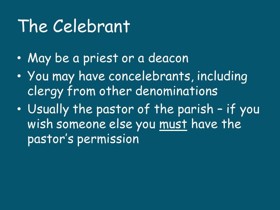 The Celebrant May be a priest or a deacon