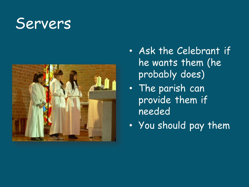 Servers Ask the Celebrant if he wants them (he probably does)