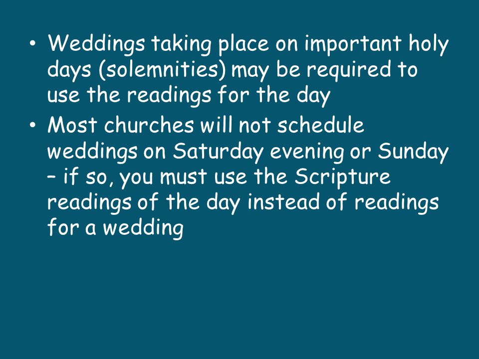 Weddings taking place on important holy days (solemnities) may be required to use the readings for the day
