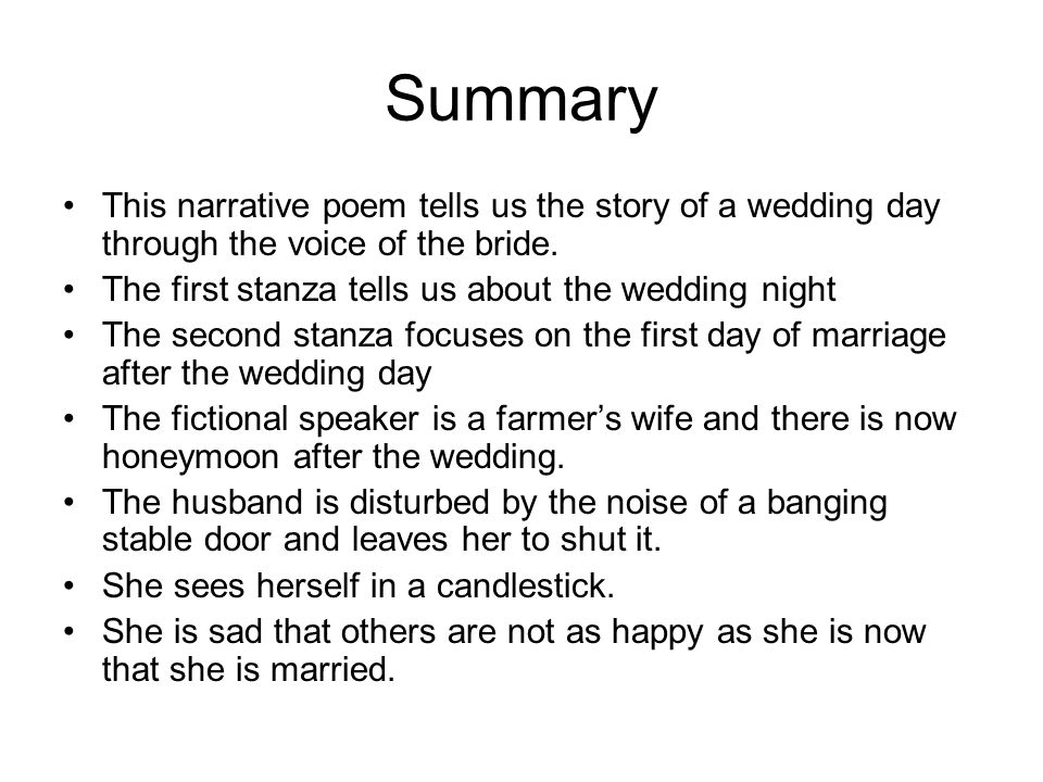 Summary This narrative poem tells us the story of a wedding day through the voice of the bride. The first stanza tells us about the wedding night.