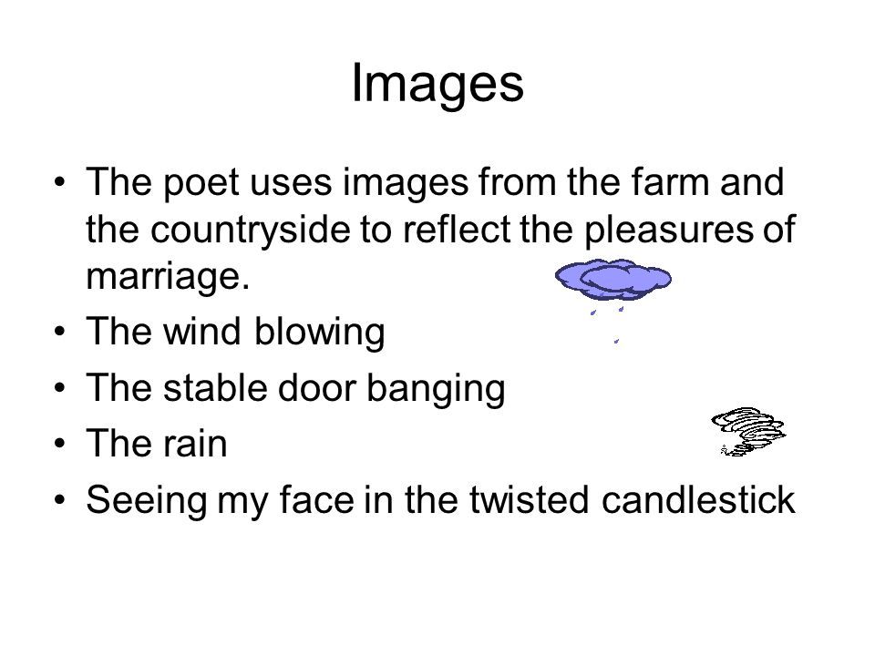 Images The poet uses images from the farm and the countryside to reflect the pleasures of marriage.