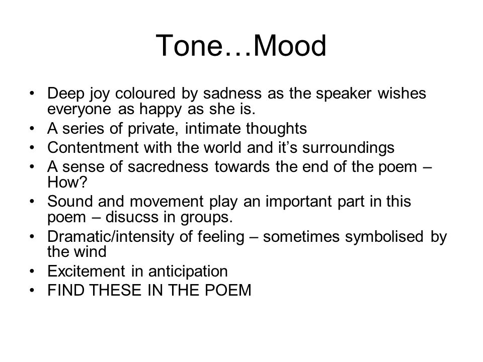 Tone…Mood Deep joy coloured by sadness as the speaker wishes everyone as happy as she is. A series of private, intimate thoughts.