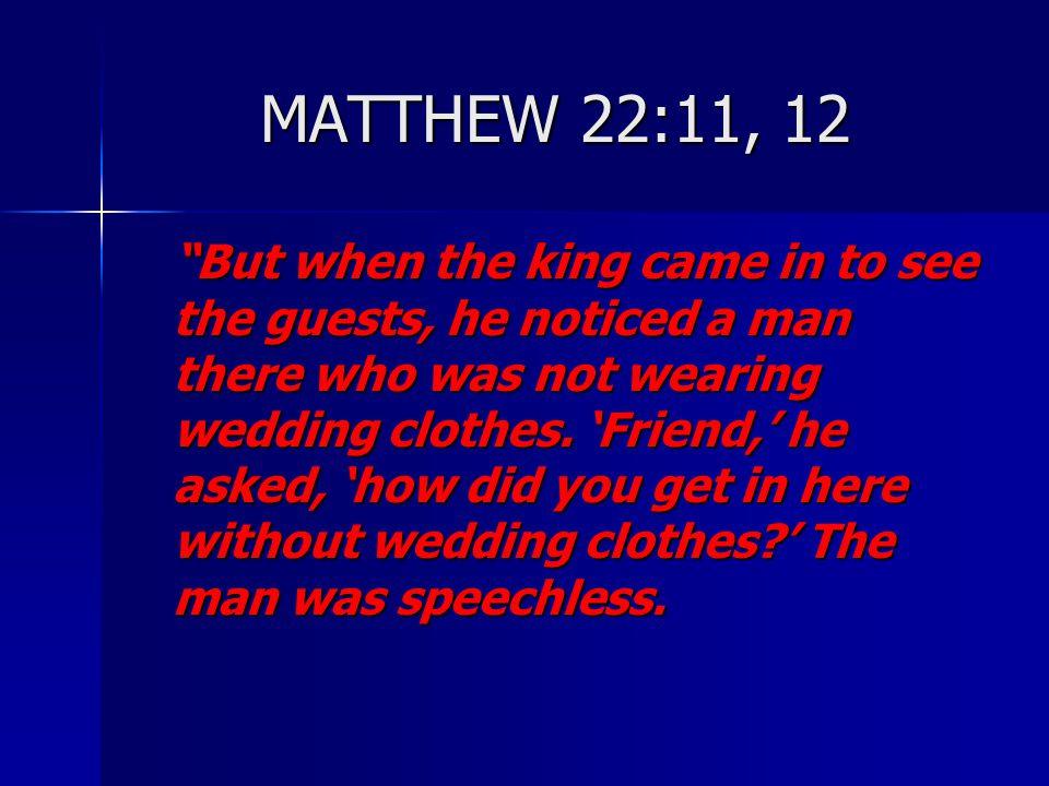 MATTHEW 22:11, 12