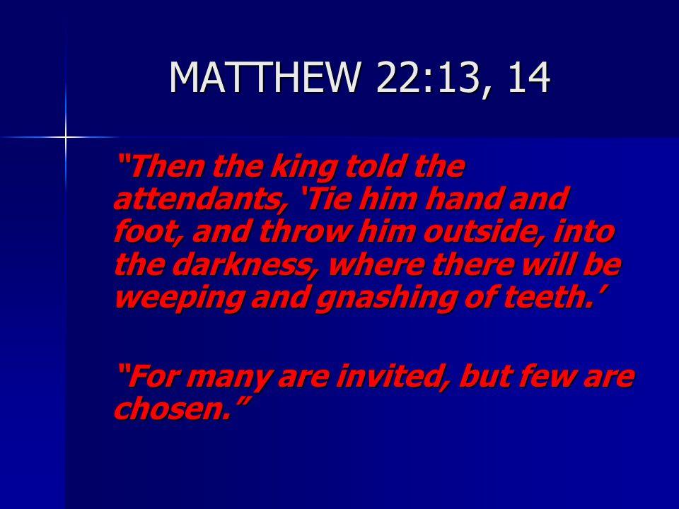 MATTHEW 22:13, 14