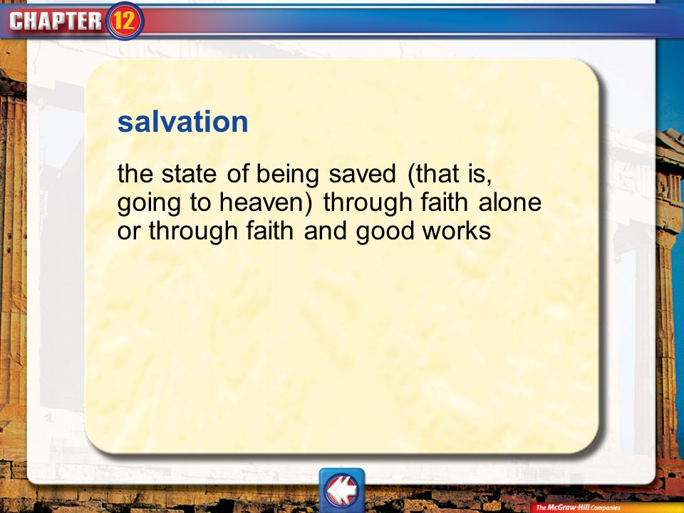 salvation the state of being saved (that is, going to heaven) through faith alone or through faith and good works.