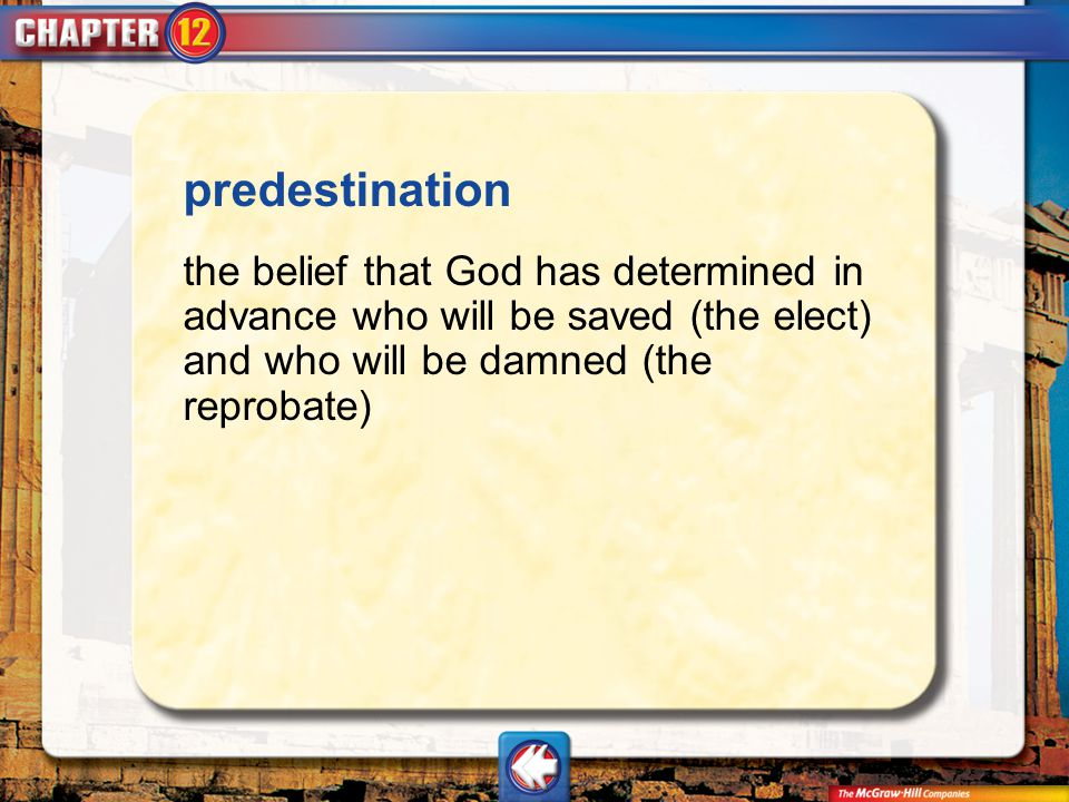 predestination the belief that God has determined in advance who will be saved (the elect) and who will be damned (the reprobate)