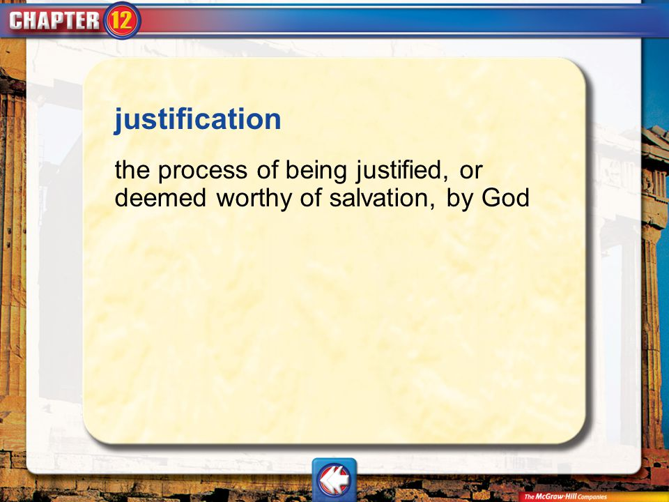 justification the process of being justified, or deemed worthy of salvation, by God Vocab21