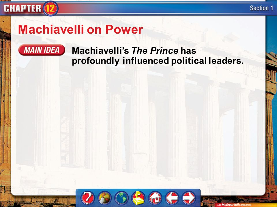 Machiavelli on Power Machiavelli's The Prince has profoundly influenced political leaders.