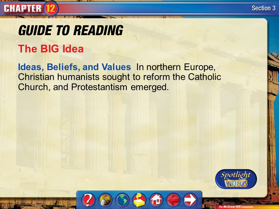 The BIG Idea Ideas, Beliefs, and Values In northern Europe, Christian humanists sought to reform the Catholic Church, and Protestantism emerged.