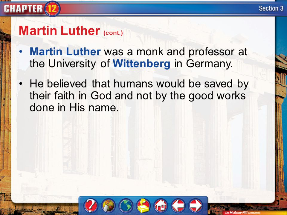 Martin Luther (cont.) Martin Luther was a monk and professor at the University of Wittenberg in Germany.