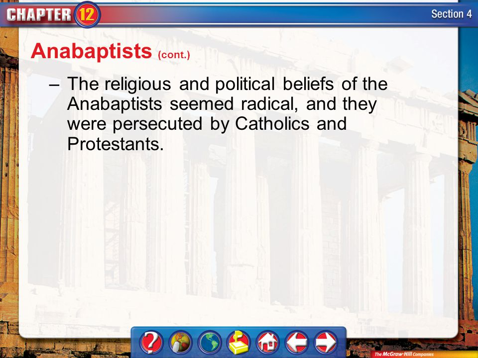 Anabaptists (cont.) The religious and political beliefs of the Anabaptists seemed radical, and they were persecuted by Catholics and Protestants.